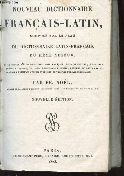 NOUVEAU DICTIONNAIRE FRANCAIS-LATIN COMPOSE SUR LE PLAN DU DICTIONNAIRE LATIN-FRANCAIS DU MEME AUTEUR - ou se trouve l'etymologie des mots francais, leur definition, leur ses propre et figure, et leurs acceptions diverses, rendues en latin par de etc....