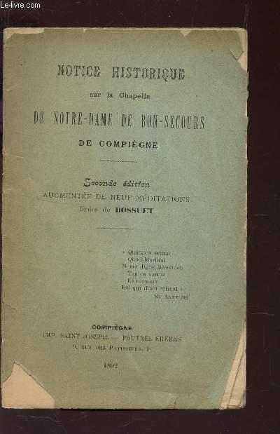NOTICE HISTORIQUE SUR LA CHAPELLE DE NOTRE DAME DE BON SECOURS DE COMPIEGNE / 2nde EDITION.