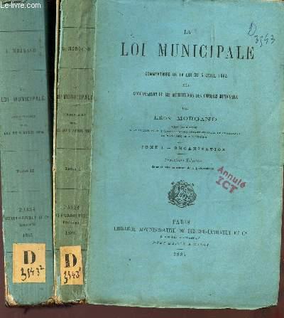 LA LOI MUNICIPALE - EN 2 VOLUMES : TOME I : ORGANISATION + TOME I : ATTRIBUTIONS/ COMMENTAIRE DE LA LOI  DU '( AVRIL 1884 SUR l'organisation et les Attributions des Conseils municipaux-