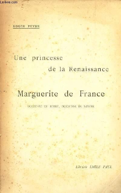 UNE PRINCESSE DE LA RENAISSANCE - MARGUERITE DE FRANCE , DUCHESSE DE BERRY, DUCHESSE DE SAVOIE.