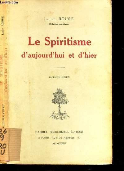 LE SPIRITISME D'AUJOURD'HUI ET D'HIER / 3e EDITION.