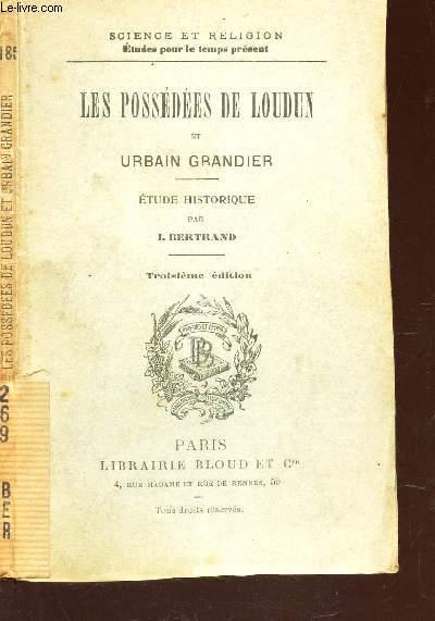 LES POSSEDEES DE LOUDUN ET URBAIN GRANDIER / SCIENCE ET RELIGION - ETUDES POUR LE TEMPS PRESENT / 3e EDITION.
