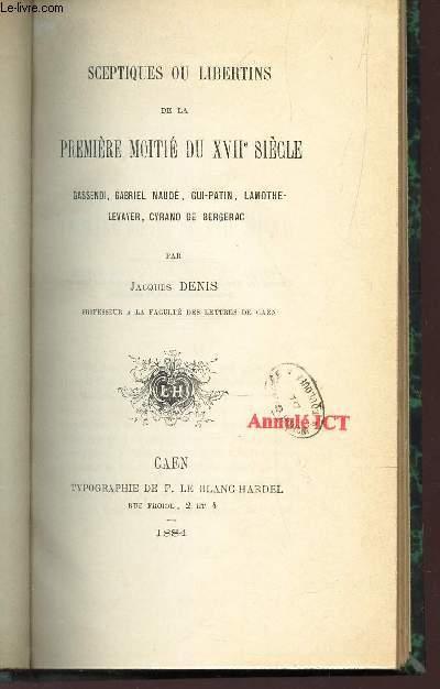 SCEPTIQUES OU LIBERTINS DE LA PREMIERE MOITIE DU XVIIe SIECLE - Gessendi, Gabriel Naudé, Gui-Patin, Lamothe-levayer, Cyrano de Bergerac.
