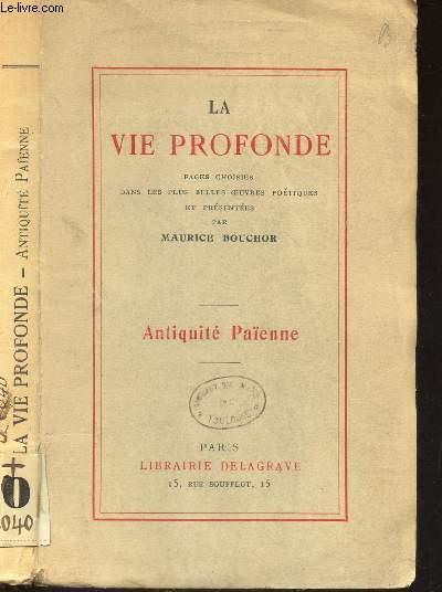 ANTIQUTE PAIENNE  / LA VIE PROFONDE - PAGES CHOISIES DANS LES PLUS BELLES OEUVRES POETIQUES ET PRESENTEES.