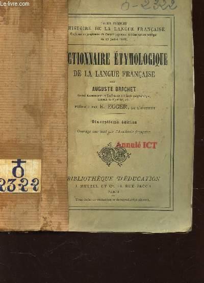 DICTIONNAIRE ETYMOLOGIQUE DE LA LANGUE FRANCAISE / COURS COMPLET DhISTYOIRE DE LA LANGUE FRANCAISE / 17e EDITION.