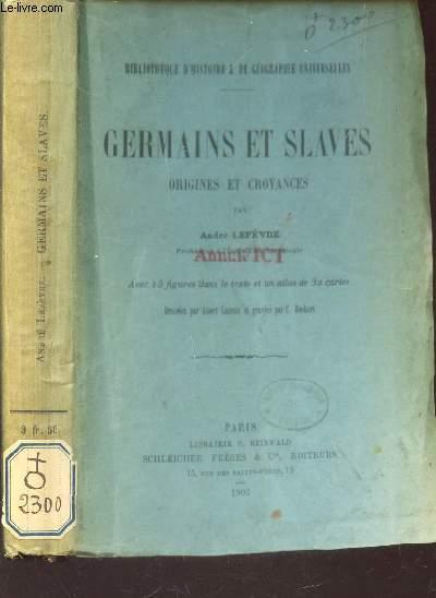 GERMAINS ET SLAVES - ORIGINES ET CROYANCES / N°VIII DE LA BIBLIOTHEQUE D'HISTOIRE ET DE GEOGRAPHIE UNIVERSELLES.