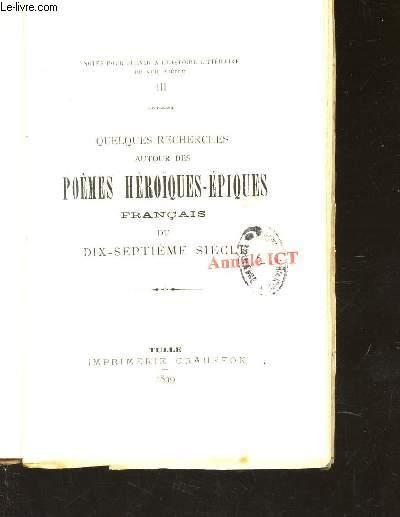 QUELQUES RECHERCHES AUTOUR DES POEMES HEROIQUES-EPIQUES FRANCAIS DU DIX-SEPTIEME SIECLE / VOLUME III - NOTES POUR SERVIR A L'HISTOIRE DU XVIIe SIECLE.
