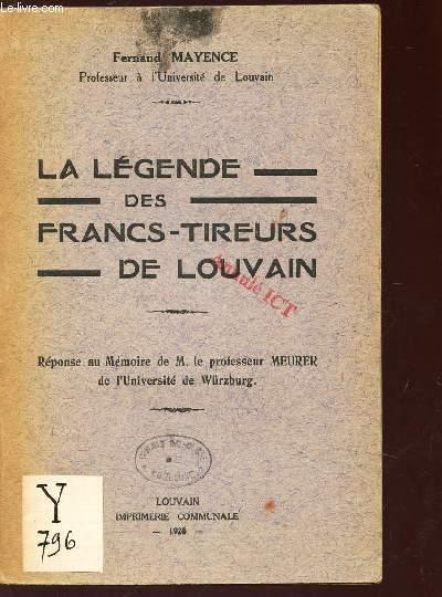 LA LEGENDE DES FRANCS-TIREURS DE LOUVAIN - reponse au Mémoire de M. le professeur MEURER de l'université de Wurzburg.