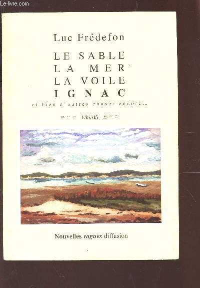 LE SABLE, LA MER, LA VOILE, IGNAC ET BIEN D'AUTRE CHOSES ENCORE..../ ESSAIS.