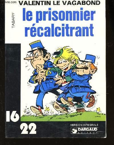 LE PRISONNIER RECALCITRANT - VALENTIN LE VAGABOND - 16-22 / VERSION INTEGRALE