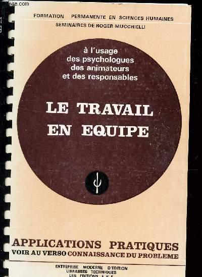 LE TRAVAIL EN EQUIPE / A l'usage des psychologues des animateurs et des responsables / COLLECTION