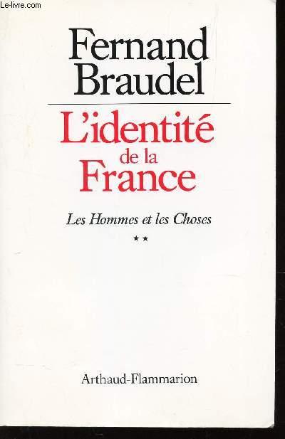 L'IDENTITE DE LA FRANCE - LES HOMMES ET LES  CHOSES - TOME II.