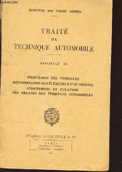 TRAITE DE TECHNIQU AUTOMOBILE  / FASCICULE 13 : PROPULSION DES VEHICULES - DETERMINATION DES ELEMENTS D'UNE VOITURE - GROUPEMENT ET FIXATION DES ORGANES DES VEHICULES AUTOMOBILES