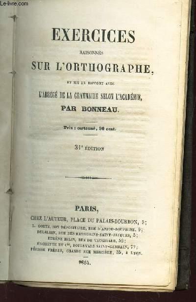 EXERCICES RAISONNES SUR L'ORTHOGRAPHE, ET MIS EN RAPPORT AVEC L'AGREGE DE LA GRAMMAIRE SELON L'ACADEMIE / 31e EDITION.