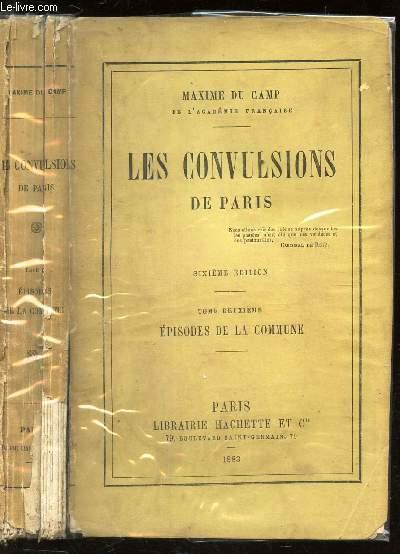 LES CONVULSIONS DE PARIS - TOME DEUXIEME : EPISODES DE LA COMMUNE / 6e EDITION
