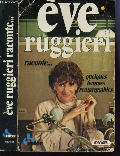 EVE RUGGIERI RACONTE .... QUELQUES FEMMES REMARQUABLES / COLETTE, MARILYN MONROE / GEORGE SAND / SARAH BERNHARDT / LOUIS MICHEL / EDITH PIAF.