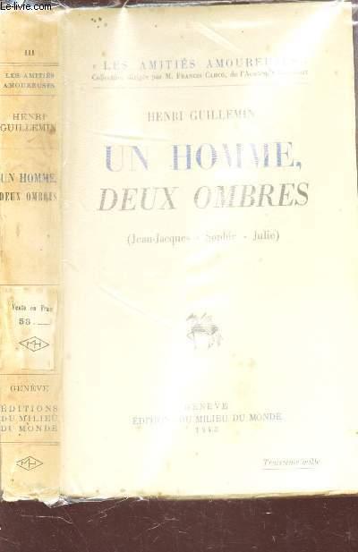 UN HOMME, DEUX OMBRES  (JEAN-JACQUES - SOPHIE - JULIE) / COLLECTION