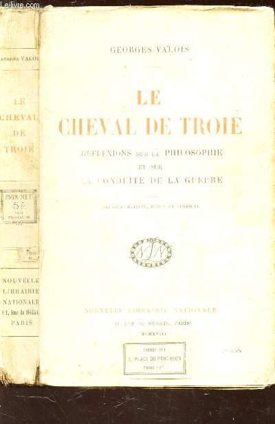 LE CHEVAL DE TROIE - REFLEXIONS SUR LA PHILOSOPHIE ET SUR LA CONDUITE DE LA GUERRE /