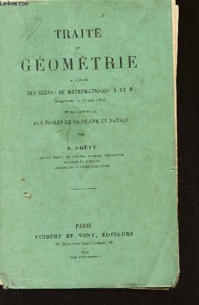 TRAITE DE GEOMETRIE - a l'usage des eleves de Mathematiques A et B (programme du 31 mai 1902) et des candidats Aux Ecoles de Saint-Cyr et Navale.