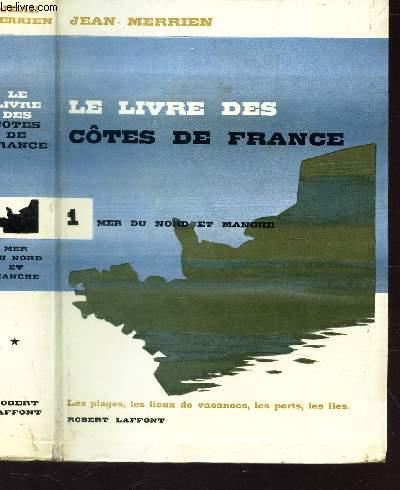 LE LIVRE DES COTES DE FRANCE - TOME 1 : MER DU NORD ET MANCHE