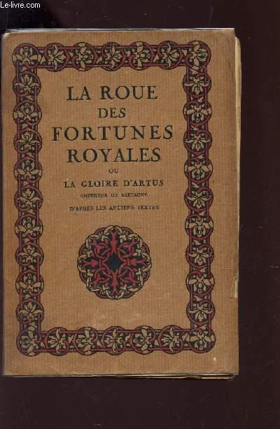 LA ROUE DES FORTUNES ROYALES OU LA GLOIRE D'ARTUS EMPEREUR DE BRETAGNE - D'apres les anciens textes.