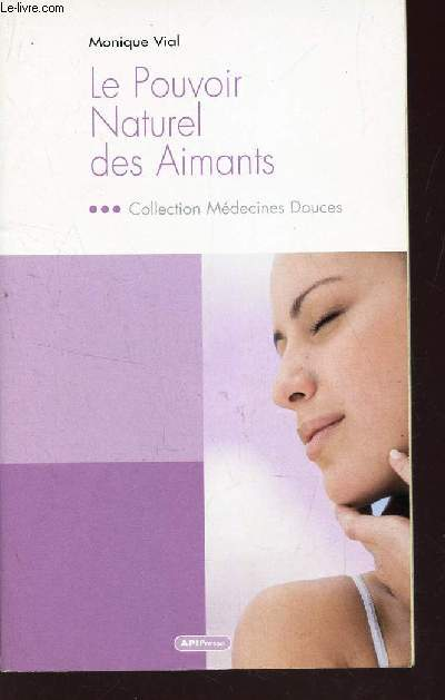 LE POUVOIR NATUREL DES AIMANTS / COLLECTION MEDECINES DOUCES