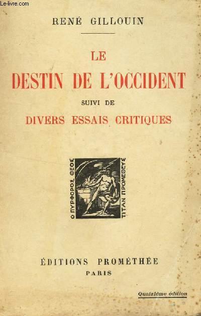 LE DESTIN DE L'OCCIDENT - SUIVI DE DIVERS ESSAIS CRITIQUES.