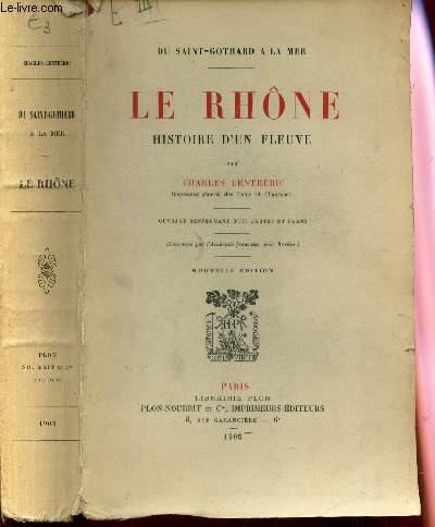 LE RHONE, HISTOIRE D'UN FLEUVE / DU SAINT-GOTHARD A LA MER