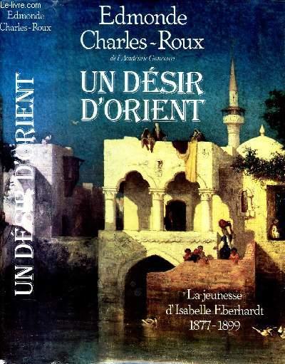 UN DESIR D'ORIENT - LZ JEUNESSE D'ISABELLE EBERHARDT 1877-1899.