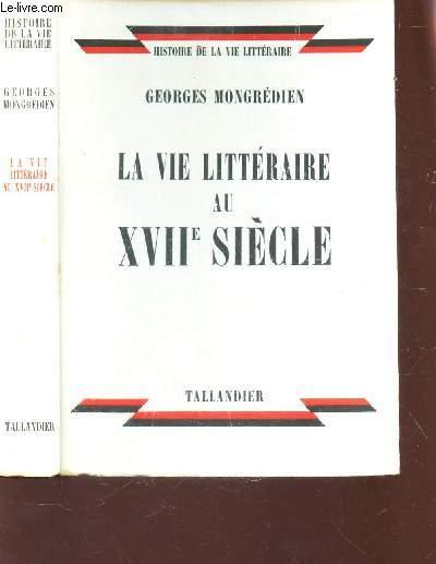 LA VIE LITTERAIRE AU XVIIe SIECLE / HISTOIRE DE LA VIE LITTERAIRE.