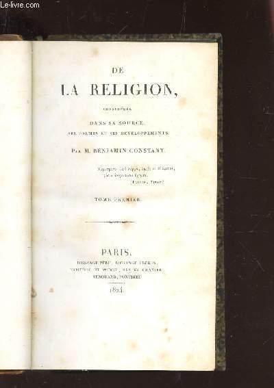 DE LA RELIGION CONSIDEREE DANS SA SOURCE, SES FORMES ET SES DEVELOPPEMENTS - TOME PREMIER