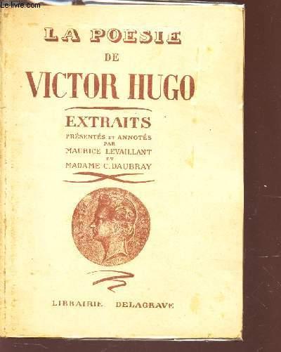 LA POESIE DE VICTOR HUGO -  EXTRAITS presentés et annotés par Maurice Levaillant et Madame C. Daubray.