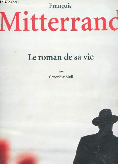 FRANCOIS MITTERRAND - LE ROMAN DE SA VIE
