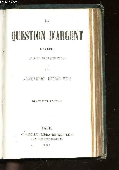 LA QUESTION D'ARGENT - COMEDIE EN CINQ ACTES, EN PROSE / 4e EDITION.