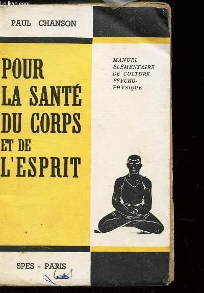 POUR LA SANTE DU CORPS ET L'ESPRIT / MANUEL ELEMENTAIRE DU CULTURE PSYCHO-PHYSIQUE.