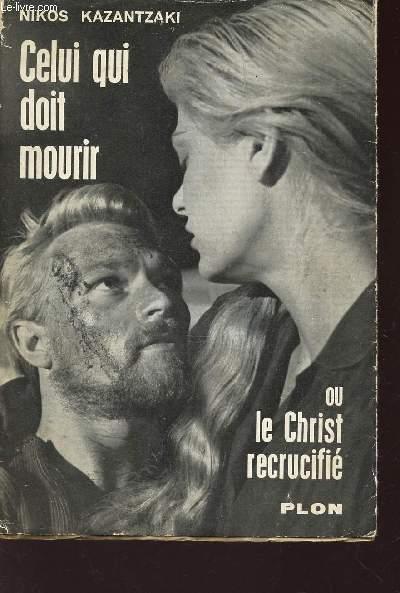 CELUI QUI DOIT MOURIR OU LE CHRIST RECRUCIFIE