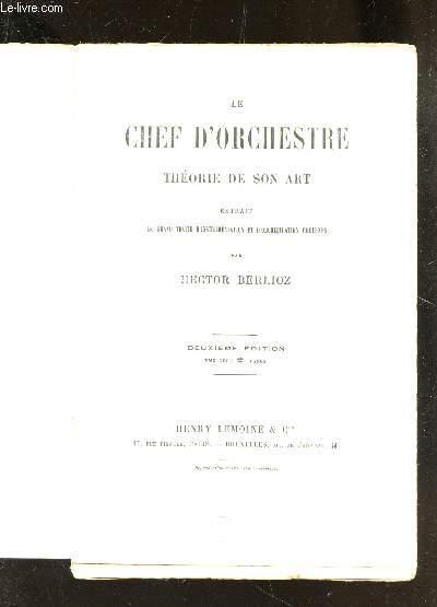 LE CHEF D'ORCHESTRE - THEORIE DE SON ART / EXTRAIT DU GRAND TRAITE D'INSTRUMENTATION ET D'ORCHESTRATION MODERNES  / 2e EDITION .