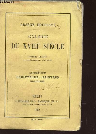 GALERIE DU XVIIIe SIECLE / 5e SERIE : SCULPTEURS - PEINTRES - MUSICIENS / 6e EDITION
