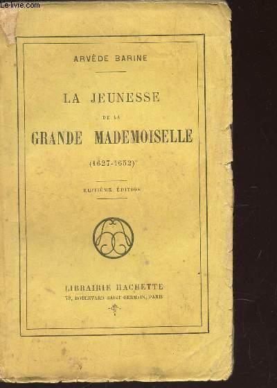 LA JEUNESSE DE LA GRANDE MADEMOISELLE -  (1627-1652) / 8e EDITION