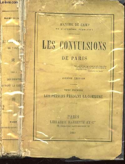 LES CONVULSIONS DE PARIS / TOME PREMIER : LES PRISONS PENDANT LA COMMUNE