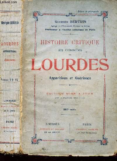 HISTOIRE CRITIQUE DES EVENEMENTS DE LOURDES -  -APPARITIONS ET GUERISONS / eidtion mise a jour.