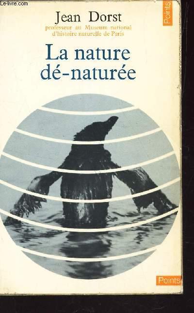 LA NATURE DE-NATUREE - POUR UNE ECOLOGIE POLITIQUE
