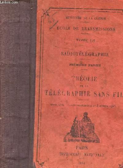 ECOLE DE TRANSMISSIONS - TOME III: RADIOTELEGRAPHIE - PREMIERE PARTIE : THEORIE DE LA TELEGRAPHIE SANS FIL