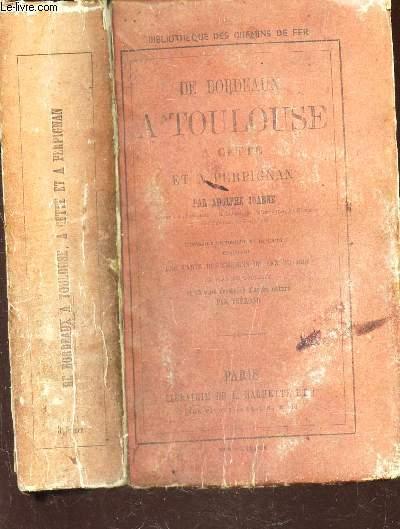 DE BORDEAUX A TOULOUSE A CETTE ET A PERPIGNAN / itinéraire historique et descriptif contenant Une carte des chemins de fer du Midi, un plan de Toulouse.