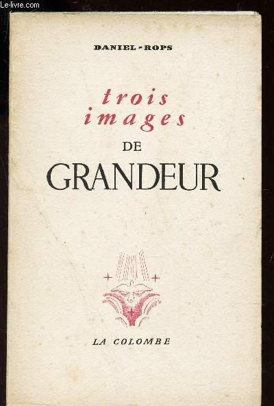 TROIS IMAGES DE GRANDEUR