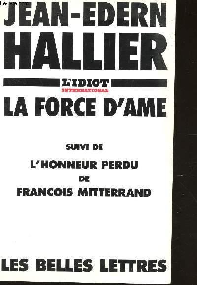 L'IDIOT INTERNATIONAL : la force d4ame - suivi de l4honneur perdu de francois mitterrand.
