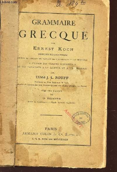 GRAMMAIRE GRECQUE /  A L'USAGE DES CLASSES SUPERIEURES ET DES CANDIDATS A LA LICENCE ET A L'AGREGATION PAR L'ABBE J.L. ROUFF.