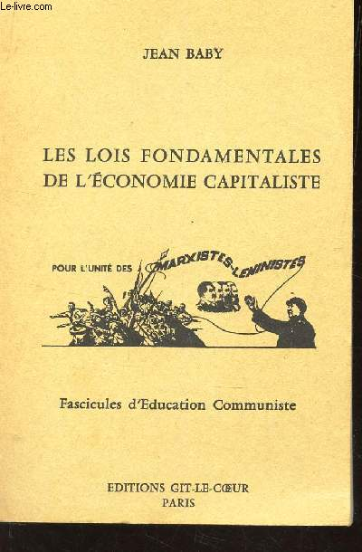 LES LOIS FONDAMENTALES DE L'ECONOMIE CAPITALISTE - (FASCICULES D'EDUCATION COMMUNISTE)