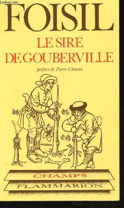 LE SIRE DE GOUBERVILLE - UN GENTILHOMME NORMAND AU XVIe SIECLE