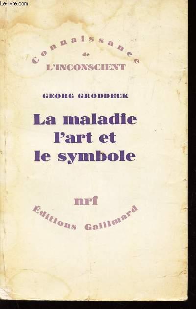 LA MALADIE L'ART ET LE SYMBOLE / CONNAISSANCE DE L'INCONSCIENT.